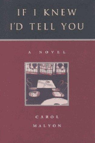 If I Knew I'd Tell You: A Novel: Malyon, Carol