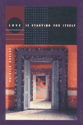 Love is Starving for Itself: Patrick Roscoe