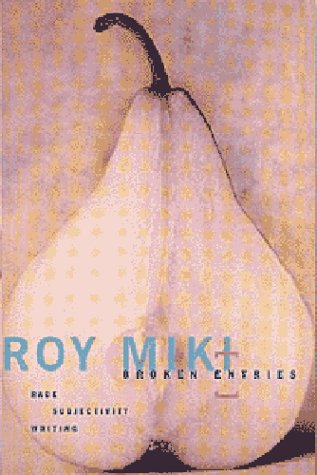 Broken Entries : Race, Subjectivity, Writing: Miki, Roy