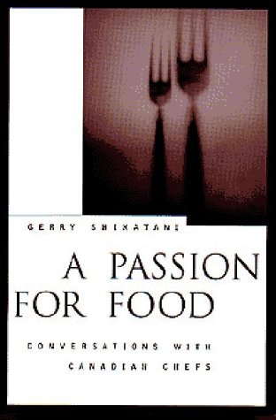 9781551280707: A Passion for Food: Conversations With Canadian Chefs