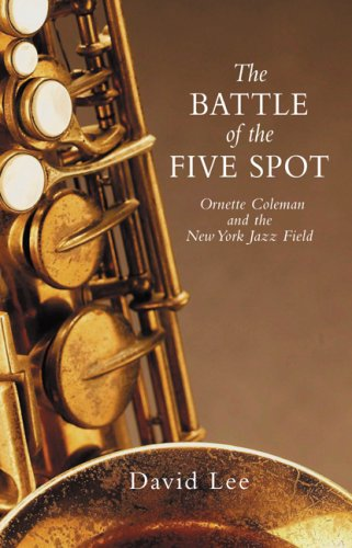 The Battle of the Five Spot, Ornette Coleman and the New York Jazz Field: David Lee