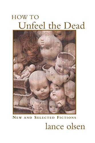 9781551281803: How to Unfeel the Dead: New and Selected Fictions