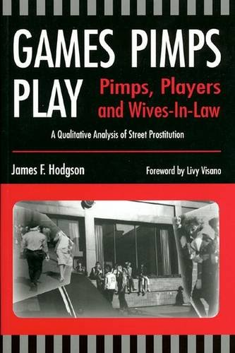 9781551301167: Games Pimps Play: Pimps, Players and Wives-In-Law: A Qualitative Analysis of Street Prostitution