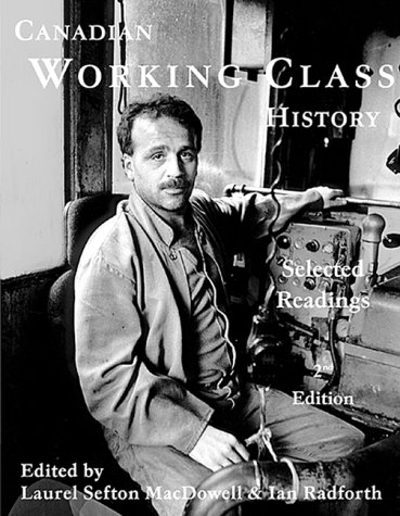 Canadian Working Class History, Second Edition: Ian Radforth, Laurel
