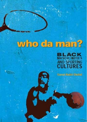 9781551302614: Who da' Man ?: Black Masculinities and Sporting Cultures