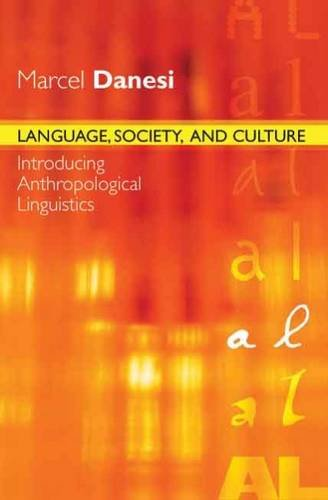 Language, Society, and Culture: Introducing Anthropological Linguistics: Marcel Danesi