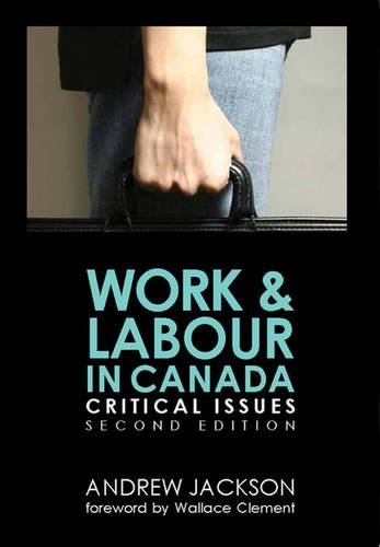 Work and Labour in Canada: Critical Issues (Paperback): Andrew Jackson