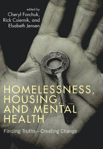 Homelessness, Housing and Mental Health: Finding Truths - Creating Change: Forchuk, Cheryl