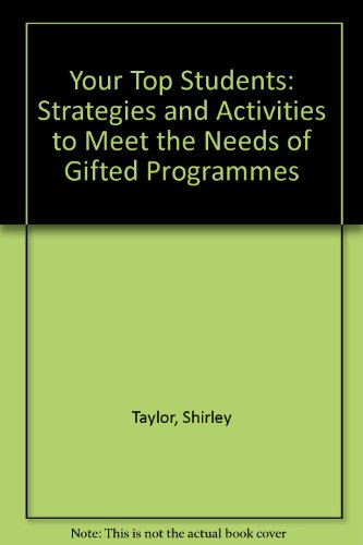 Your Top Students: Classroom Strategies That Meet the Needs of the Gifted (1551381591) by Taylor, Shirley