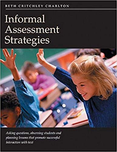 Informal Assessment Strategies: Asking Questions, Observing Students, Planning Lessons That Promote...