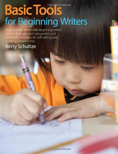 9781551382210: Basic Tools for Beginning Writers: How to Teach All the Skills Beginning Writers Need--from alphabet recognition and spelling to strategies for self-editing and building coherent text