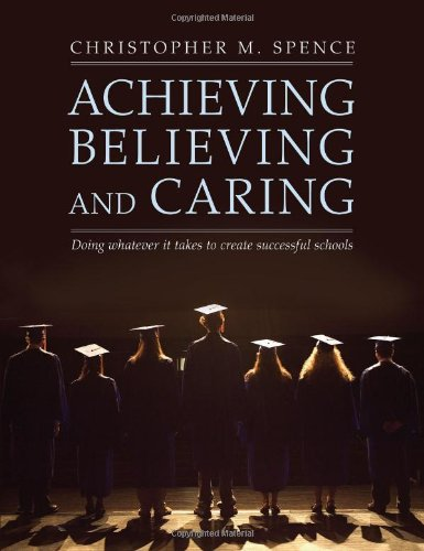 9781551382487: Achieving, Believing, and Caring: Doing Whatever It Takes to Create Successful Schools