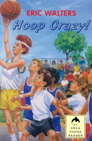 Hoop Crazy (Orca Young Readers): Walters, Eric