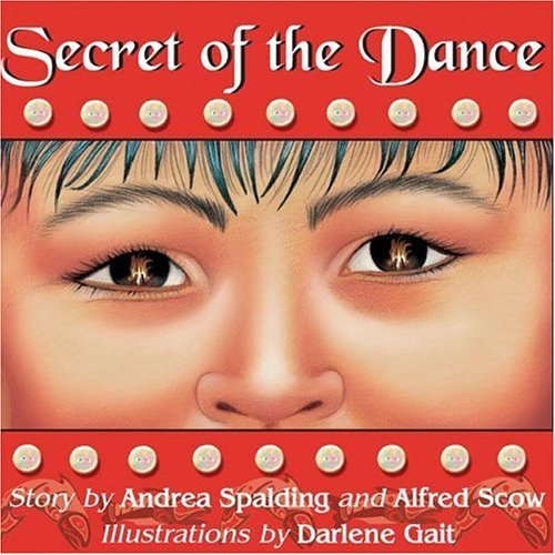 Secret of the Dance: Spalding, Andrea, Scow, Alfred