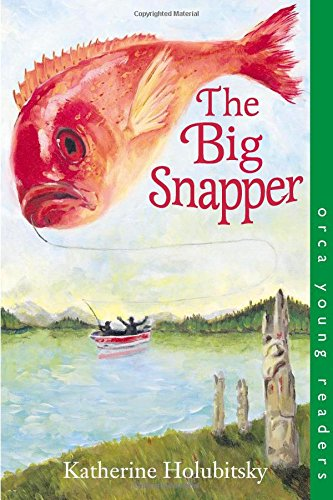 The Big Snapper (Orca Young Readers): Katherine Holubitsky