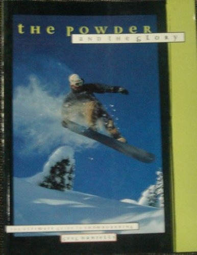 9781551441771: The Powder and the Glory: The Ultimate Guide to Snow Boarding