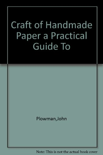 Craft of Handmade Paper a Practical Guide To: Plowman, John