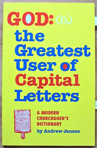 God, the Greatest User of Capital Letters : A Modern Churchgoer's Dictionary: Jensen, Andrew