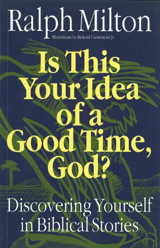 Is This Your Idea of a Good Time, God?: Ralph Milton