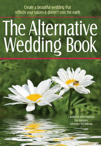 9781551450810: The Alternative Wedding Book: Create a Beautiful Wedding That Reflects Your Values and Doesn't Cost the Earth (Weddings)