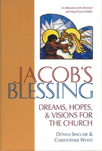 Jacob's Blessing: Hopes, Dreams and Visions for the Church: Christopher White, Donna Sinclair