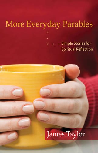 More Everyday Parables: Simple Stories for Spiritual Reflection (Christianity): James Taylor