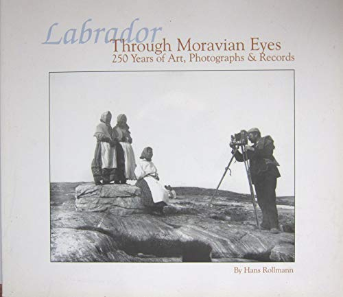 9781551461779: Labrador: Through Moravian Eyes 250 Years of Art, Photographs and Records