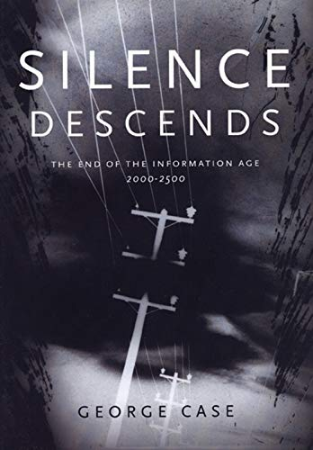 Silence Descends: The End of the Information Age, 2000-2500 (Commentary; 93; Pension Papers) (1551520419) by George Case