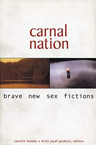 Carnal Nation: Brave New Sex Fictions: Brooks, Carellin