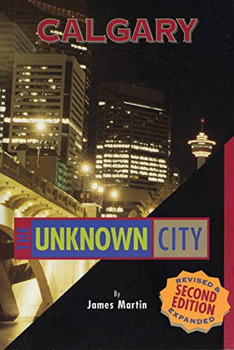 Calgary: The Unknown City: Second Edition: Martin, James
