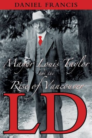 L.D.: Mayor Louis Taylor and the Rise of Vancouver: Francis, Daniel