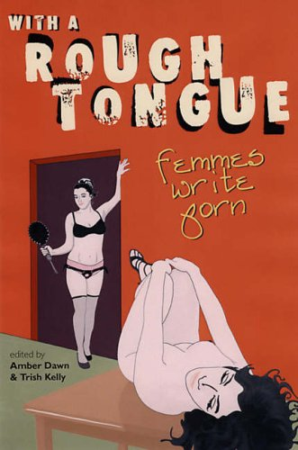 9781551521930: With A Rough Tongue: Femmes Write Porn