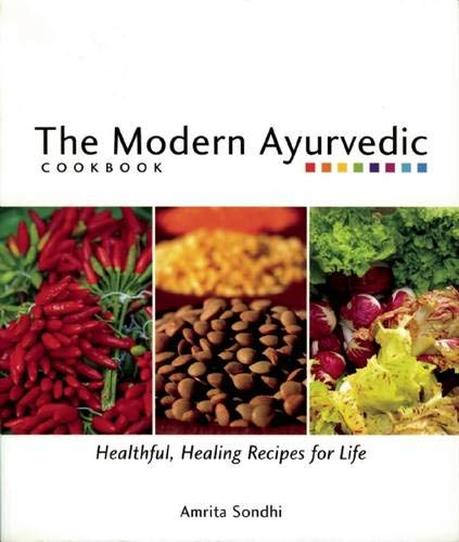 The Modern Ayurvedic Cookbook - Healthful, healing recipes for life