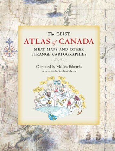 9781551522166: The Geist Atlas Of Canada: Meat Maps and Other Strange Cartograhies