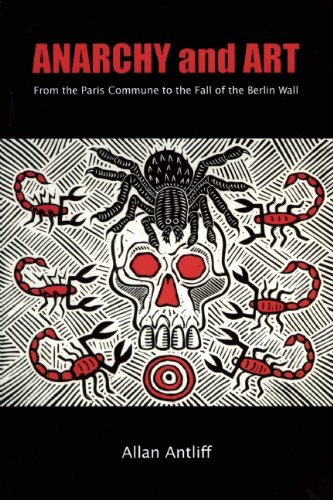 9781551522180: Anarchy and Art: From the Paris Commune to the Fall of the Berlin Wall