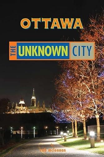 9781551522326: Ottawa: The Unknown City