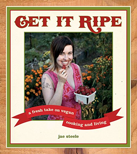 9781551522340: Get It Ripe: A Fresh Take on Vegan Cooking and Living