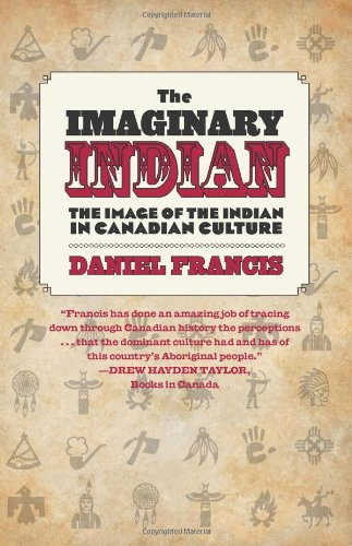 9781551524252: The Imaginary Indian: The Image of the Indian in Canadian Culture
