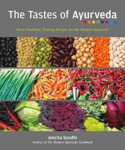 The Tastes of Ayurveda. More Healthful, Healing Recipes for the Modern Ayurvedic.