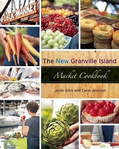 The New Granville Island Market Cookbook: Jensson, Carol, Glick, Judie