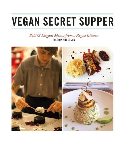 9781551524962: Vegan Secret Supper: Bold & Elegant Menus from a Rogue Kitchen