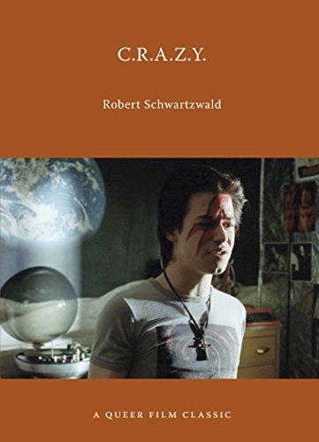 C.R.A.Z.Y.: A Queer Film Classic (Queer Film Classics): Schwartzwald, Robert