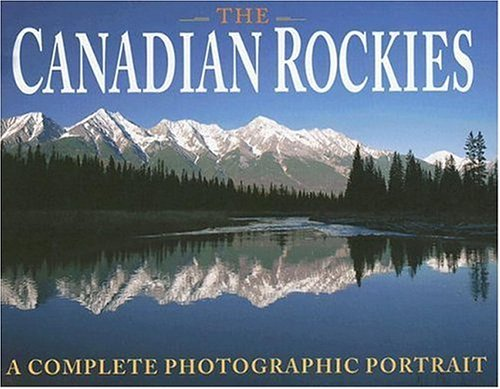 The Canadian Rockies : A Complete Photographic: Sabrina Grobler