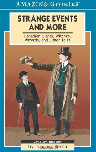 Strange Events and More: Canadian Giants, Witches, Wizards and Other Tales (Amazing Stories): ...