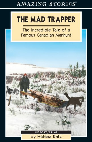 The Mad Trapper The Incredible Tale of a Famous Canadian Manhunt: Katz, Helena