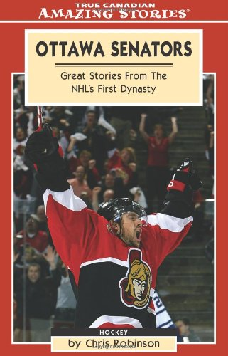 9781551537900: Ottawa Senators: Great Stories From the NHL's First Dynasty (Amazing Stories)