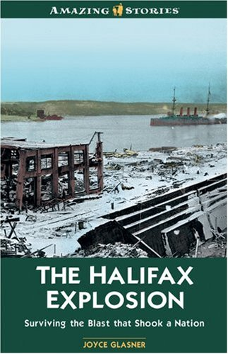 9781551539423: The Halifax Explosion: Surviving the Blast that Shook a Nation (Amazing Stories)