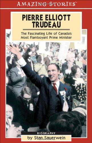9781551539454: Pierre Elliot Trudeau: The Fascinating Life of Canada's most Flamboyant Prime Minister (Amazing Stories)