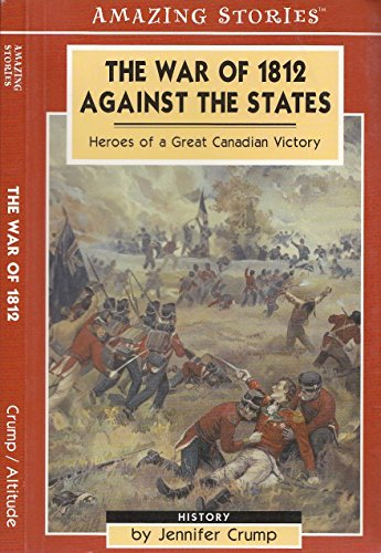 9781551539485: The War of 1812 Against the States: Heroes of a Great Canadian victory (Amazing Stories)