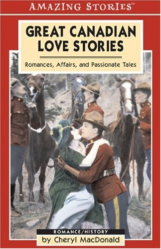 Great Canadian Love Stories: Romances, Affairs and Passionate Tales (Amazing Stories): MacDonald, ...